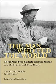 Picture of Man Who Fed the World: Nobel Peace Prize Laureate Norman Borlaug and His Battle to End World Hunger