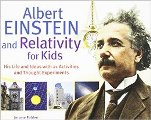 Picture of Albert Einstein and Relativity for Kids: His Life and Ideas with 21 Activities and Thought Experiments (For Kids series)