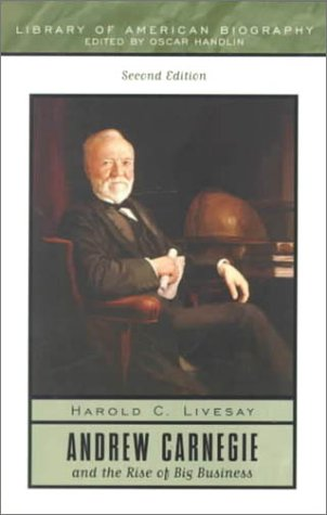 andrew carnegie my hero andrew carnegie and the rise of big business harold c livesay oscar handlin editor