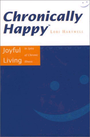 Picture of Chronically Happy: Joyful Living In Spite Of Chronic Illness