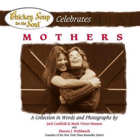 Picture of Chicken Soup for the Soul Celebrates Mothers : A Collection in Words and Photographs