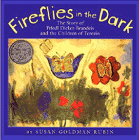 <i>Fireflies in the Dark: The Story of Friedl Dicker-Brandeis and the Children of Terezin</i><br> by Susan Goldman Rubin