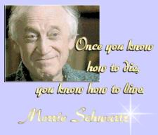 Morrie with his amazing thought. (www.focusonals.com/morrie.htm)