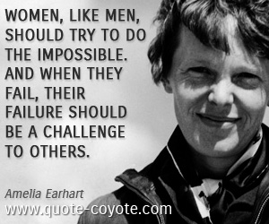 Amelia Earhart (http://www.quote-coyote.com/quotes/authors/e/ameli ())